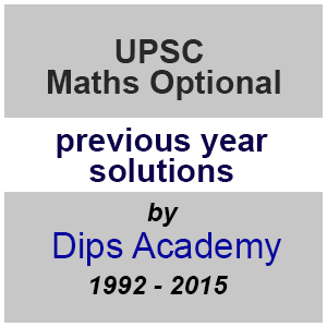 UPSC Maths Optional Previous Year Solution by DIPS Academy(1992-2015)